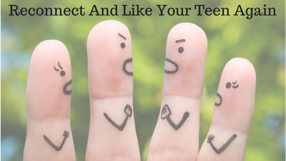 Reconnect With And Like Your Teen Again